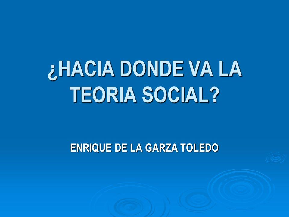 ¿HACIA DONDE VA LA TEORIA SOCIAL