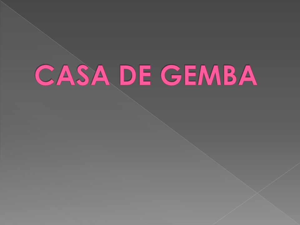 CASA DE GEMBA
