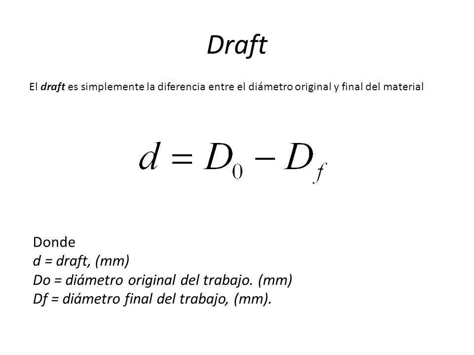 Draft Donde d = draft, (mm) Do = diámetro original del trabajo. (mm)