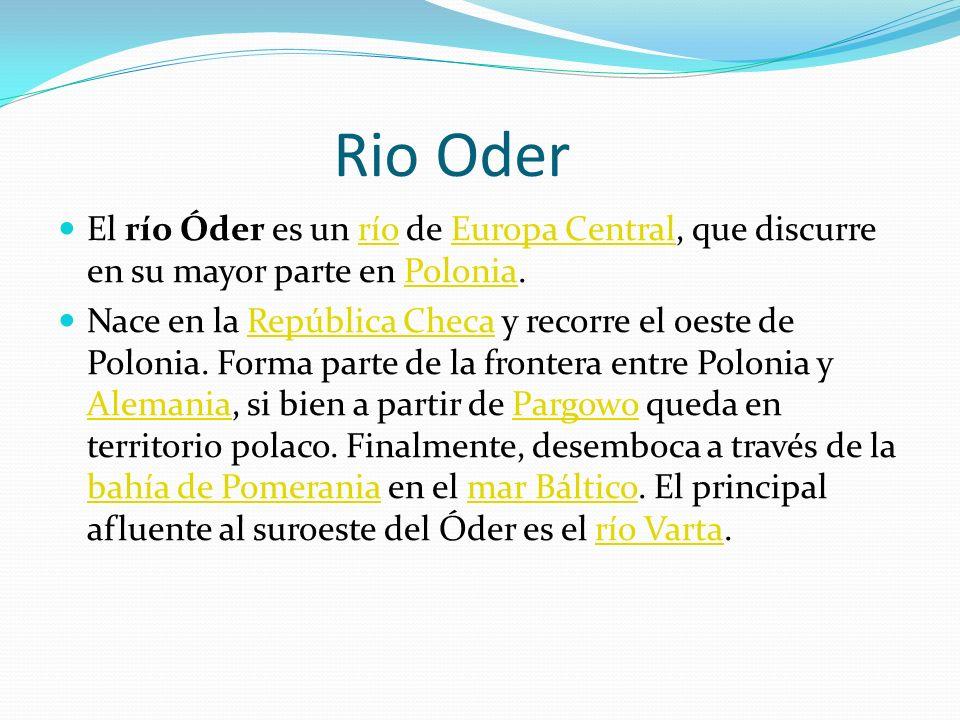 Rio Oder El río Óder es un río de Europa Central, que discurre en su mayor parte en Polonia.