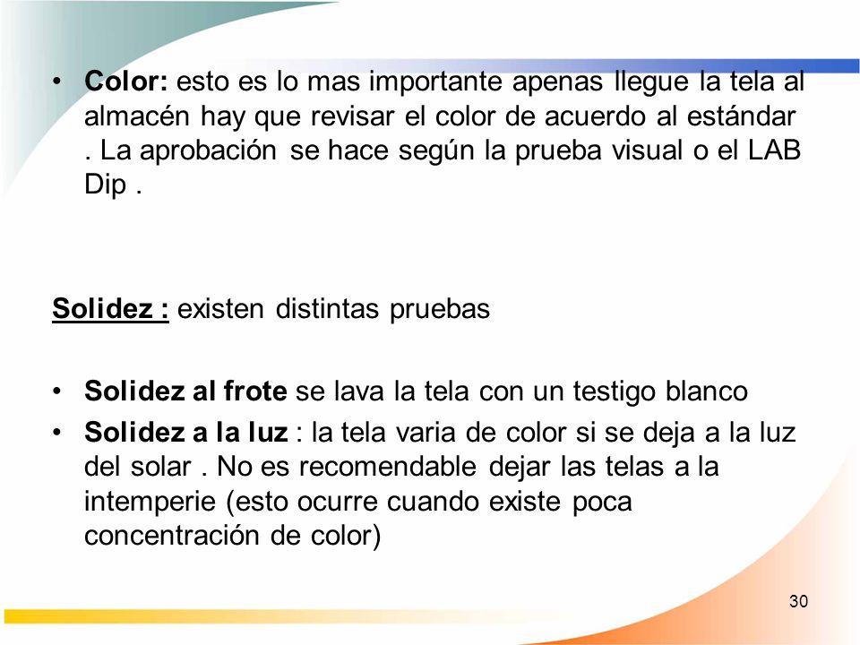 Color: esto es lo mas importante apenas llegue la tela al almacén hay que revisar el color de acuerdo al estándar . La aprobación se hace según la prueba visual o el LAB Dip .