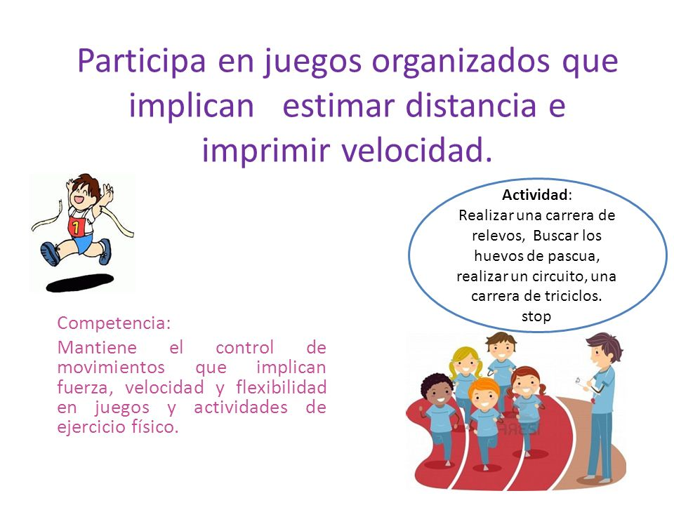 Participa en juegos organizados que implican estimar distancia e imprimir velocidad.