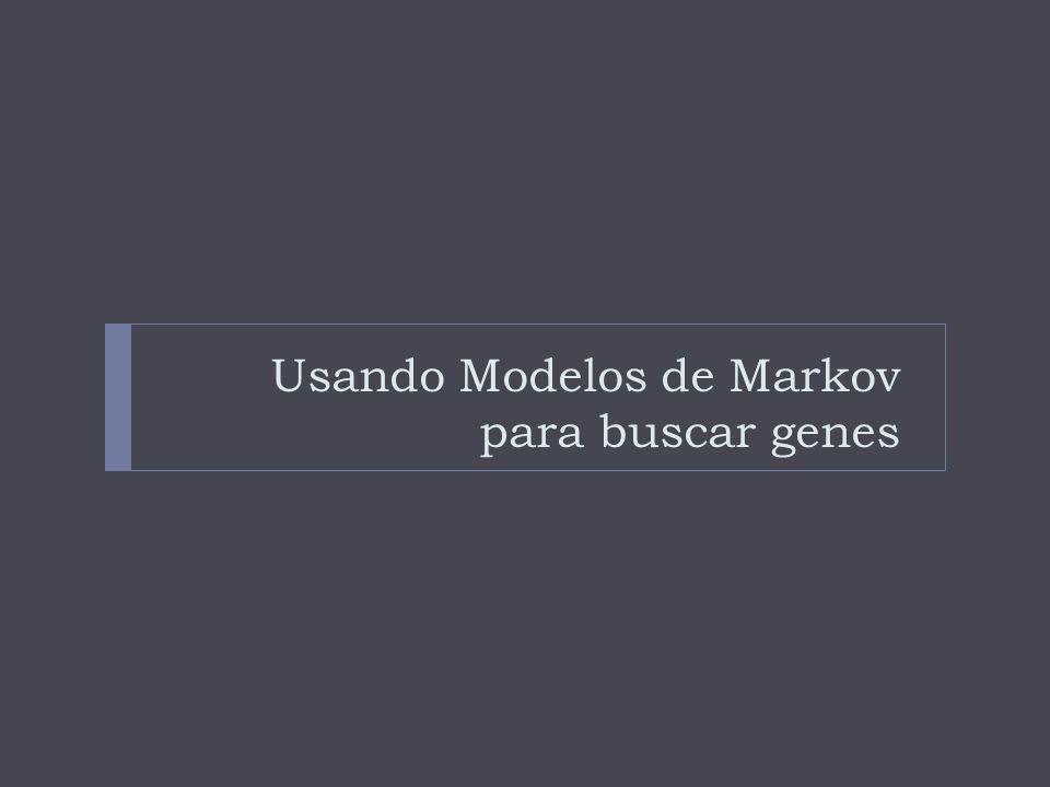 Usando Modelos de Markov para buscar genes