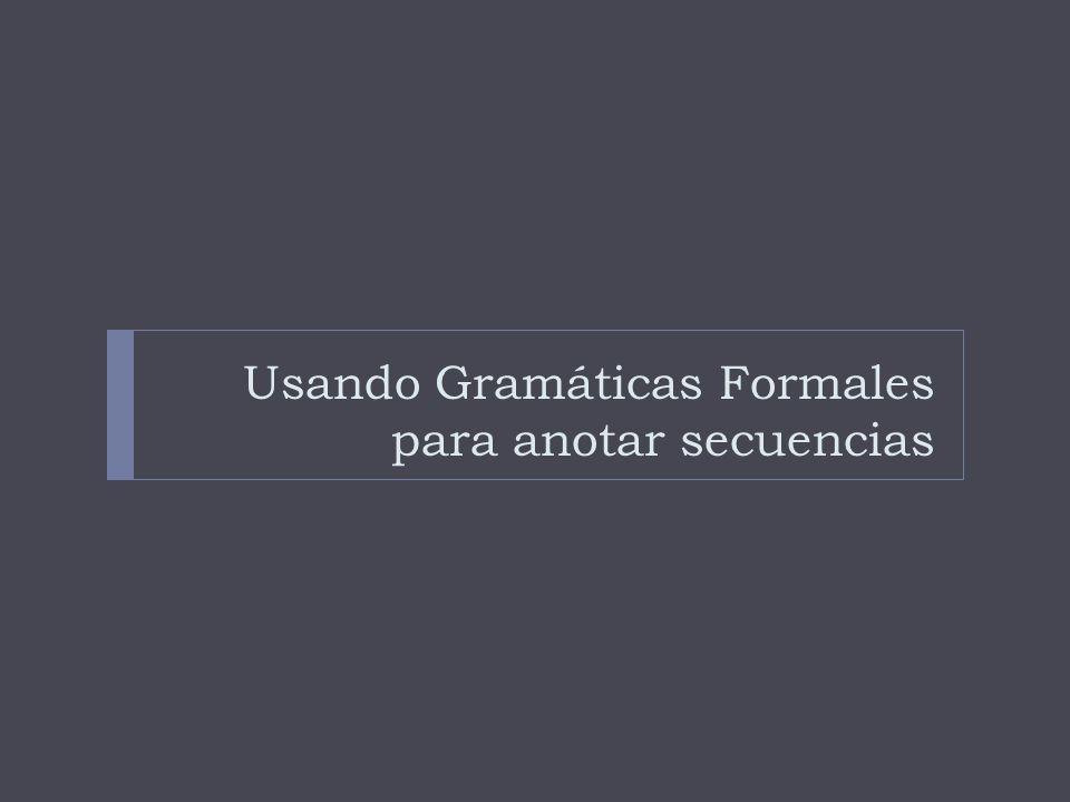 Usando Gramáticas Formales para anotar secuencias