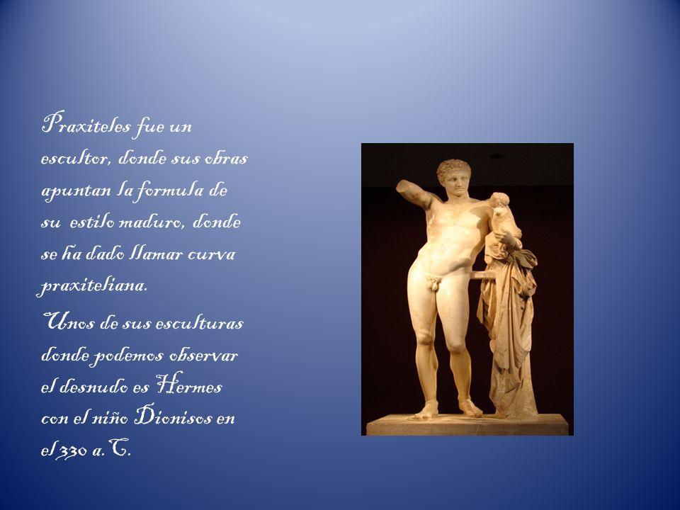 Praxiteles fue un escultor, donde sus obras apuntan la formula de su estilo maduro, donde se ha dado llamar curva praxiteliana.