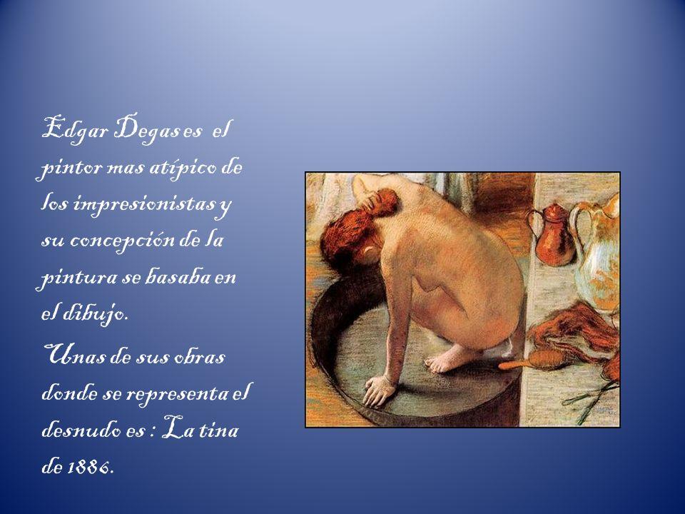 Edgar Degas es el pintor mas atípico de los impresionistas y su concepción de la pintura se basaba en el dibujo.