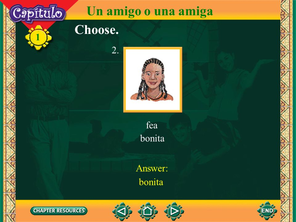 Un amigo o una amiga Choose. 1 fea bonita 2. Answer: bonita