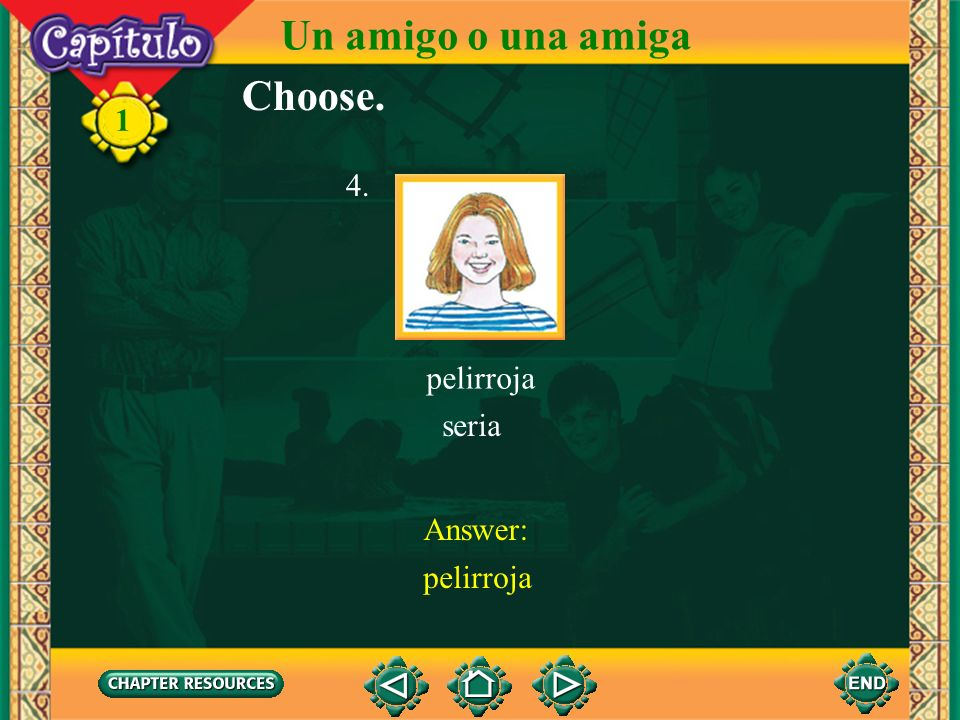 Un amigo o una amiga Choose. 1 4. pelirroja seria Answer: pelirroja