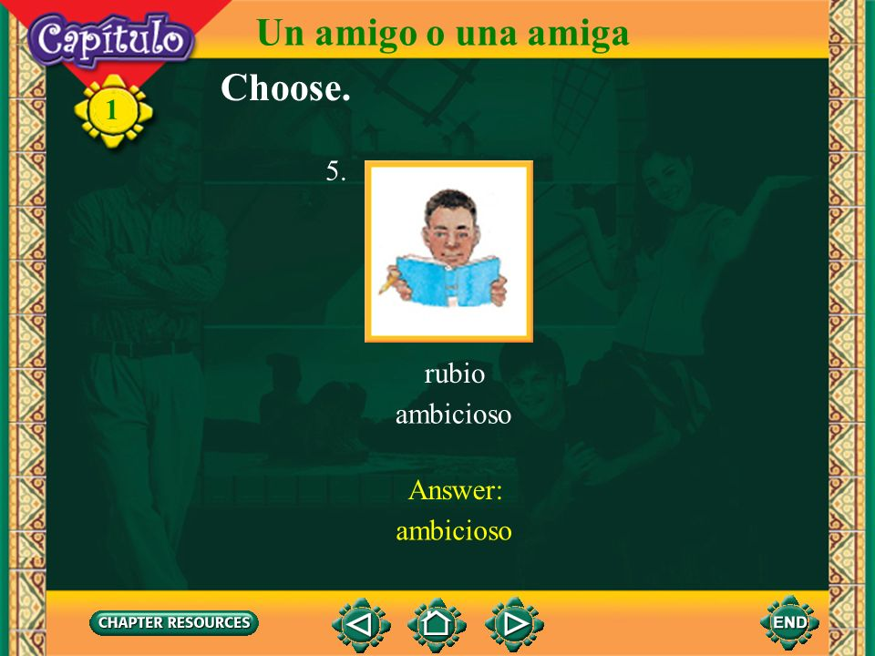 Un amigo o una amiga Choose. 1 rubio ambicioso 5. Answer: ambicioso