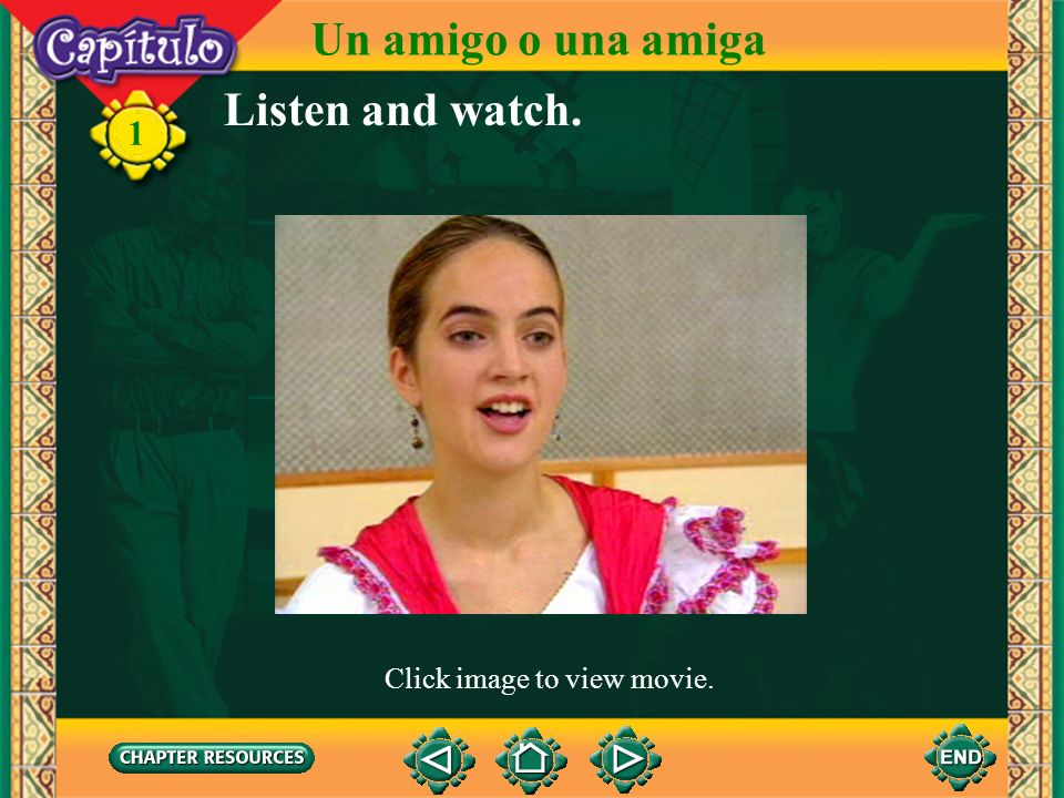 Un amigo o una amiga Listen and watch. 1 Click image to view movie.