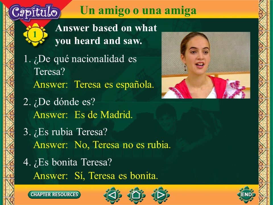 Un amigo o una amiga Answer based on what you heard and saw.