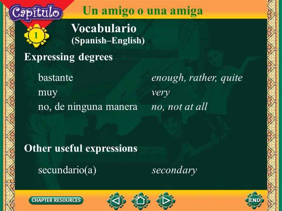 Un amigo o una amiga Vocabulario Expressing degrees bastante