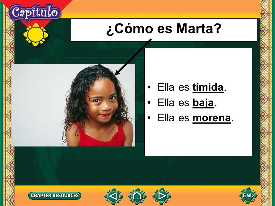 ¿Cómo es Marta Ella es tímida. Ella es baja. Ella es morena.