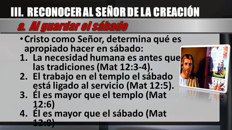 III. RECONOCER AL SEÑOR DE LA CREACIÓN a. Al guardar el sábado