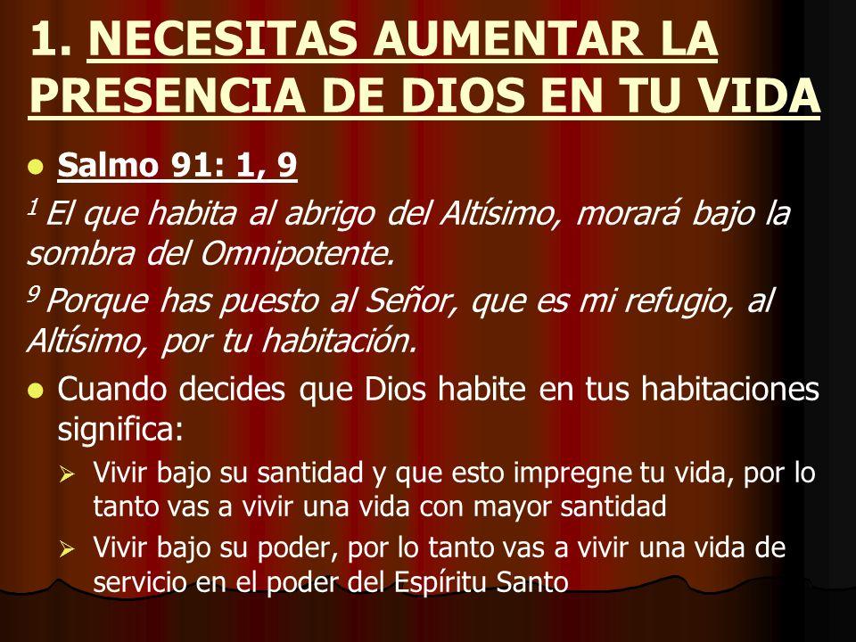 1. NECESITAS AUMENTAR LA PRESENCIA DE DIOS EN TU VIDA