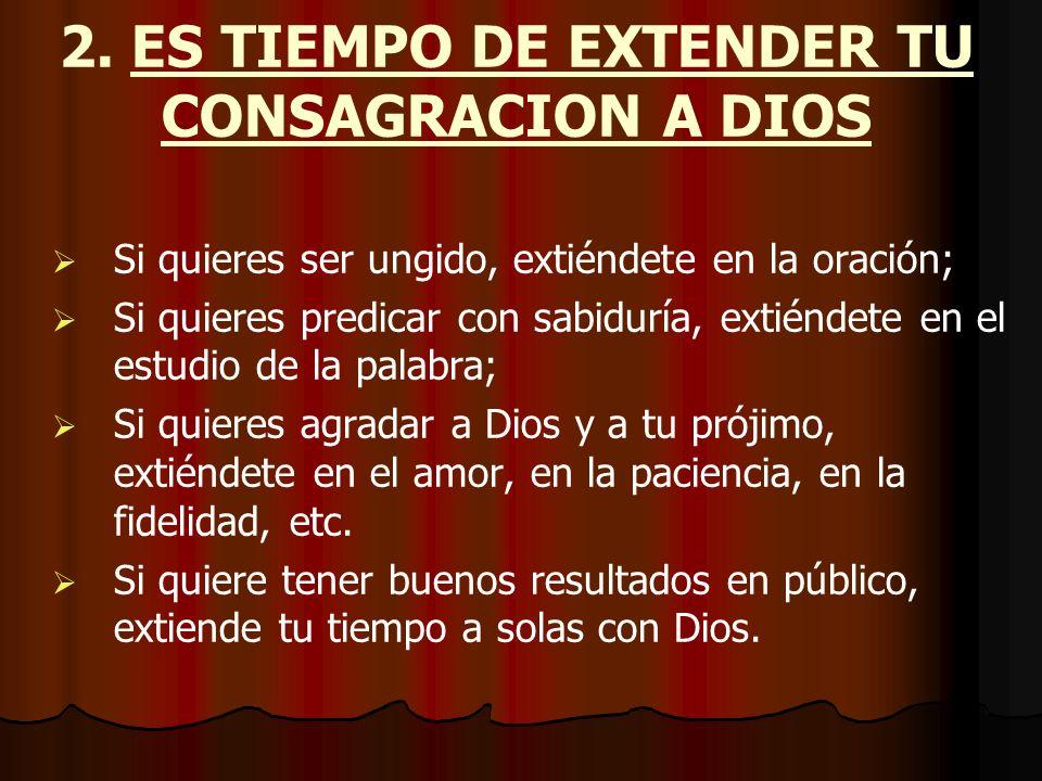 2. ES TIEMPO DE EXTENDER TU CONSAGRACION A DIOS