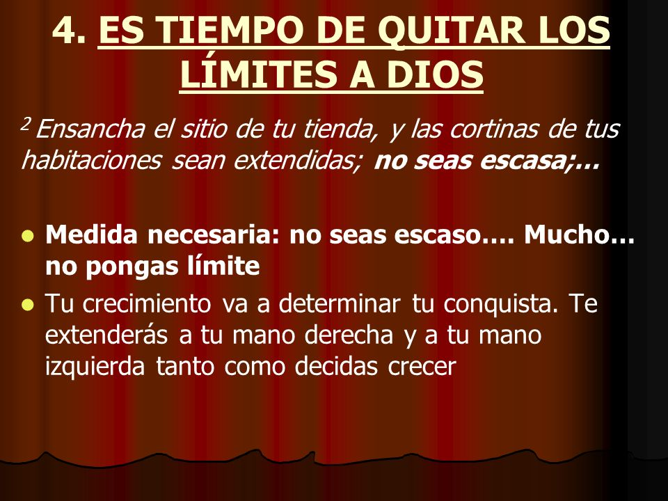 4. ES TIEMPO DE QUITAR LOS LÍMITES A DIOS