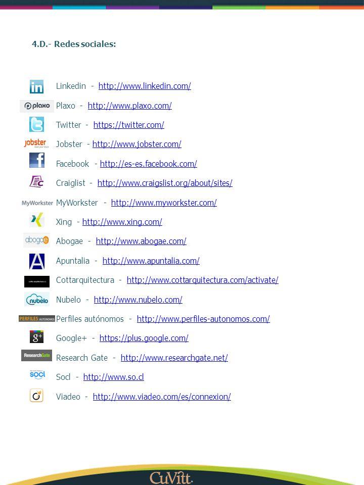 4.D.- Redes sociales: Linkedin - http://www.linkedin.com/ Plaxo - http://www.plaxo.com/ Twitter - https://twitter.com/