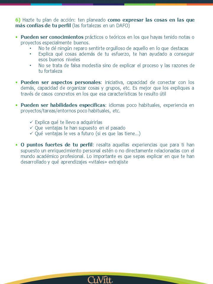 6) Hazte tu plan de acción: ten planeado como expresar las cosas en las que más confías de tu perfil (las fortalezas en un DAFO)