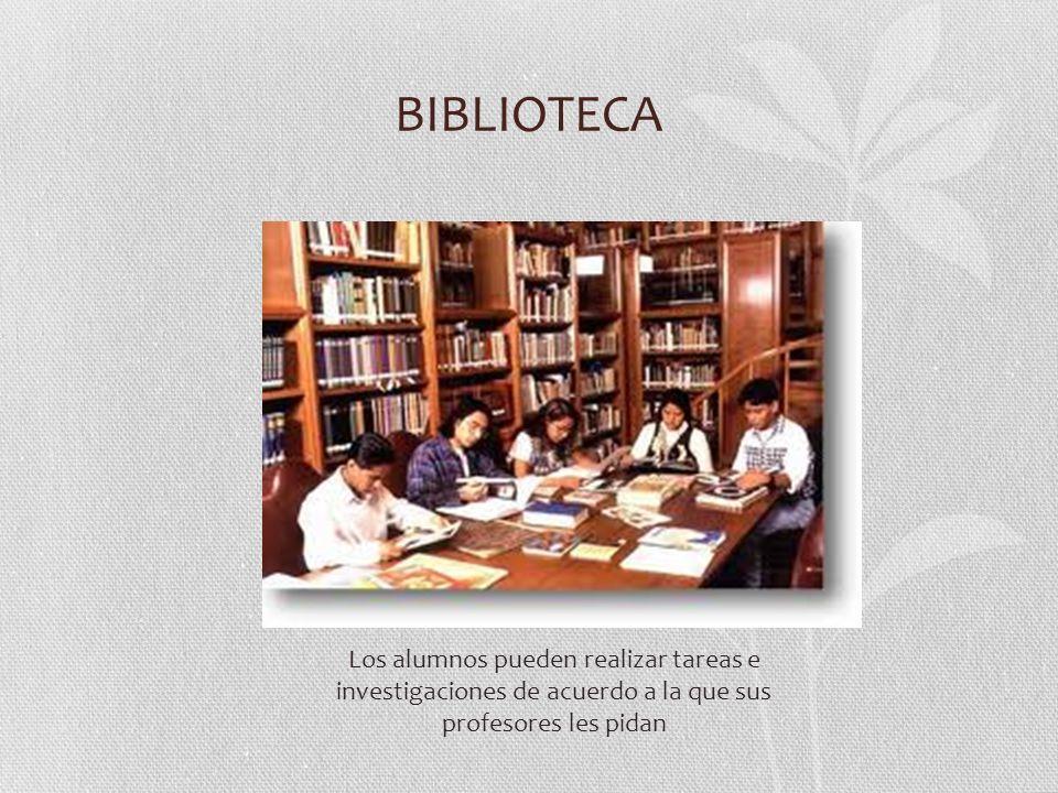 BIBLIOTECA Los alumnos pueden realizar tareas e investigaciones de acuerdo a la que sus profesores les pidan.