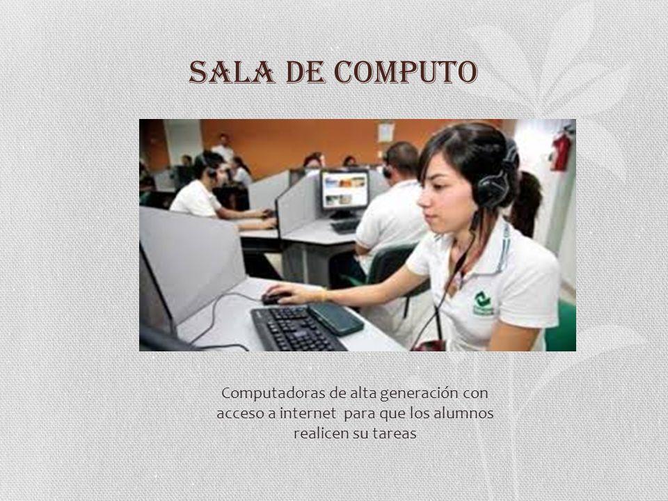 SALA DE COMPUTO Computadoras de alta generación con acceso a internet para que los alumnos realicen su tareas.