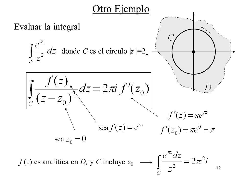 Otro Ejemplo Evaluar la integral donde C es el círculo |z |=2 sea sea