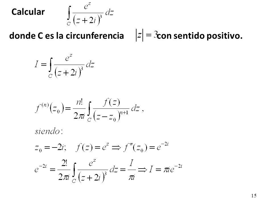 Calcular donde C es la circunferencia con sentido positivo.