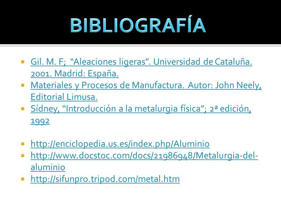 BIBLIOGRAFÍA Gil. M. F; Aleaciones ligeras . Universidad de Cataluña. 2001. Madrid: España.