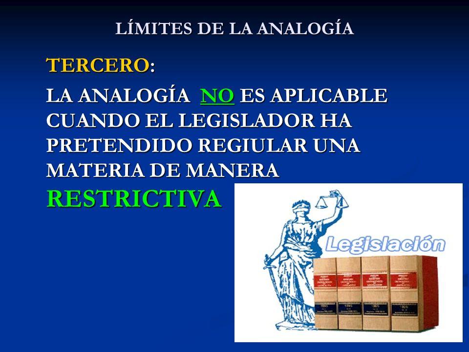 LÍMITES DE LA ANALOGÍA TERCERO: LA ANALOGÍA NO ES APLICABLE CUANDO EL LEGISLADOR HA PRETENDIDO REGIULAR UNA MATERIA DE MANERA RESTRICTIVA.