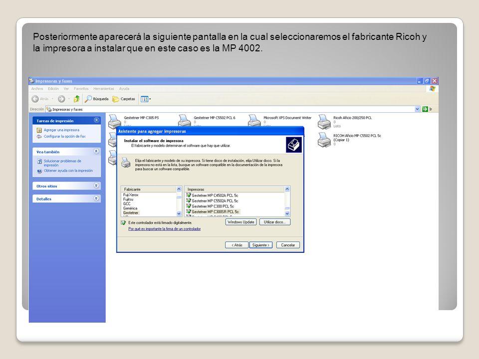 Posteriormente aparecerá la siguiente pantalla en la cual seleccionaremos el fabricante Ricoh y la impresora a instalar que en este caso es la MP 4002.