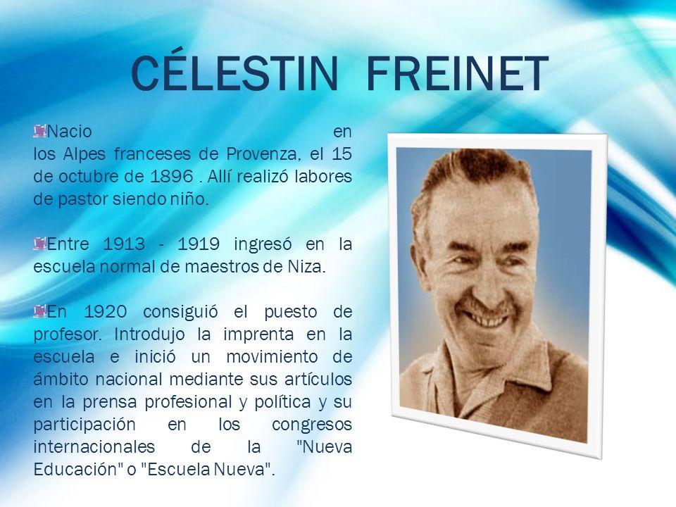 CÉLESTIN FREINET Nacio en los Alpes franceses de Provenza, el 15 de octubre de 1896 . Allí realizó labores de pastor siendo niño.
