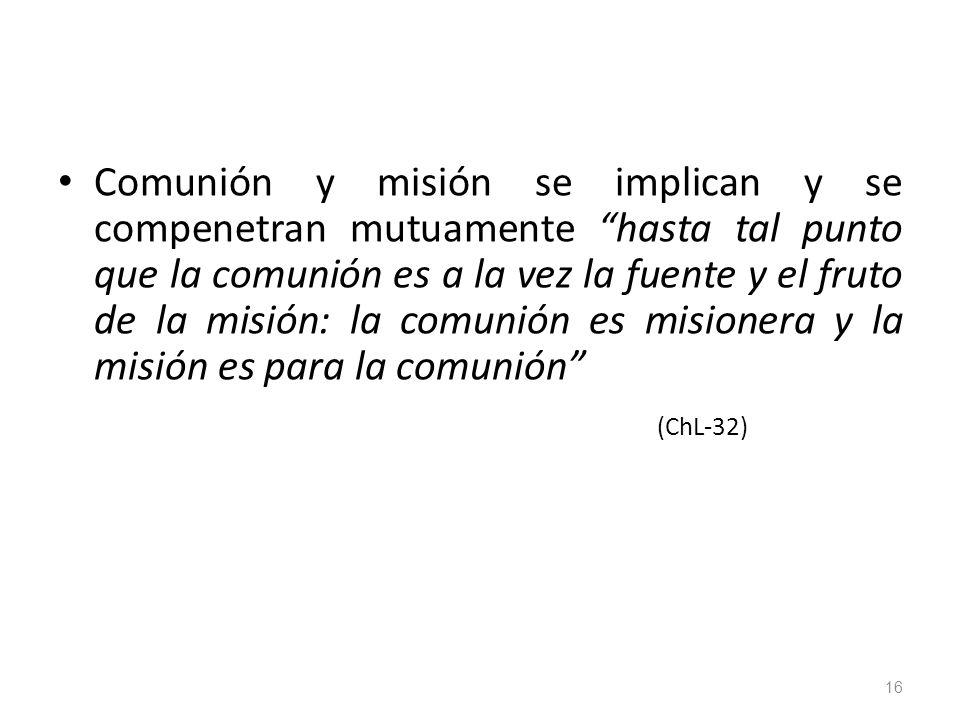 Comunión y misión se implican y se compenetran mutuamente hasta tal punto que la comunión es a la vez la fuente y el fruto de la misión: la comunión es misionera y la misión es para la comunión