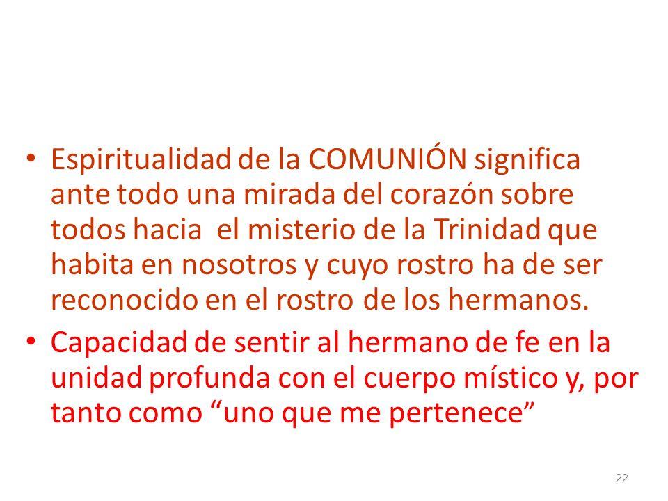 Espiritualidad de la COMUNIÓN significa ante todo una mirada del corazón sobre todos hacia el misterio de la Trinidad que habita en nosotros y cuyo rostro ha de ser reconocido en el rostro de los hermanos.