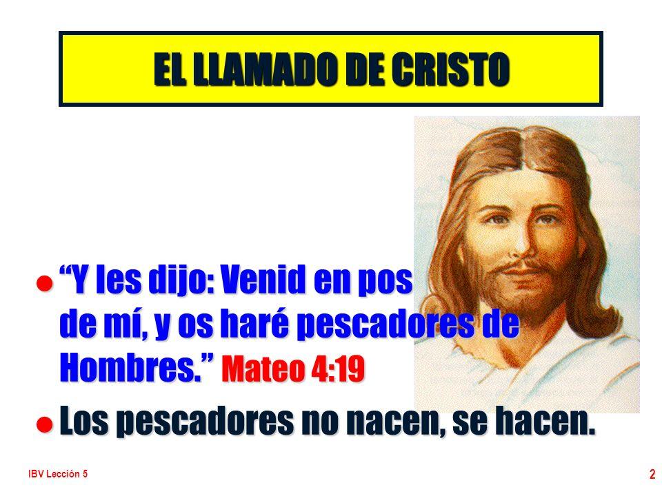 EL LLAMADO DE CRISTO Y les dijo: Venid en pos de mí, y os haré pescadores de Hombres. Mateo 4:19.
