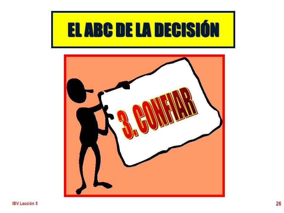 EL ABC DE LA DECISIÓN 3. CONFIAR IBV Lección 5