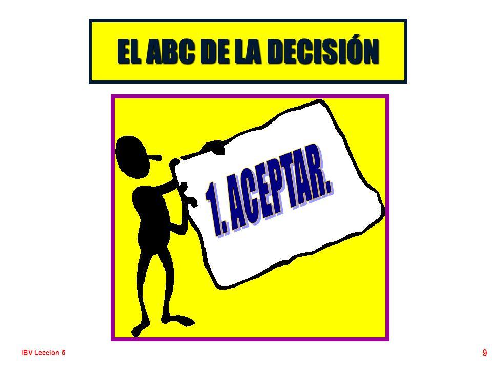 EL ABC DE LA DECISIÓN 1. ACEPTAR. IBV Lección 5