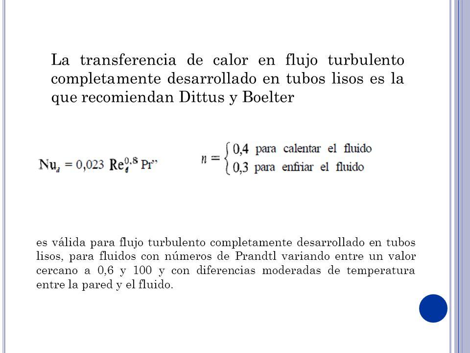 La transferencia de calor en flujo turbulento completamente desarrollado en tubos lisos es la que recomiendan Dittus y Boelter