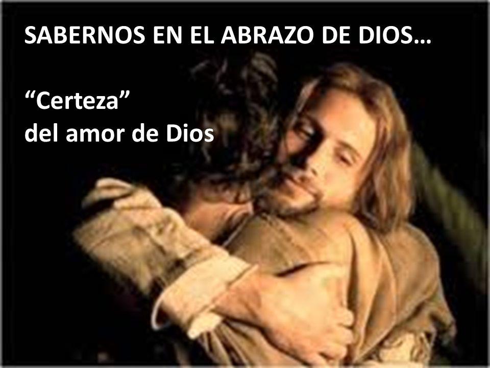SABERNOS EN EL ABRAZO DE DIOS…