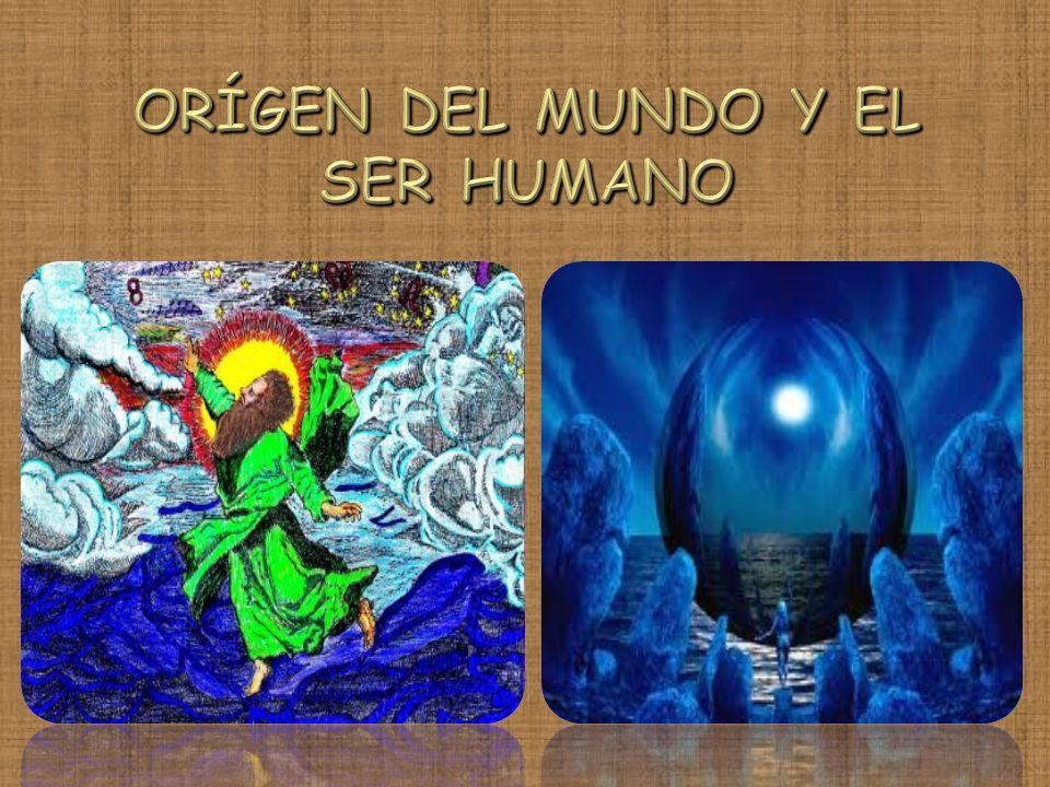 ORÍGEN DEL MUNDO Y EL SER HUMANO