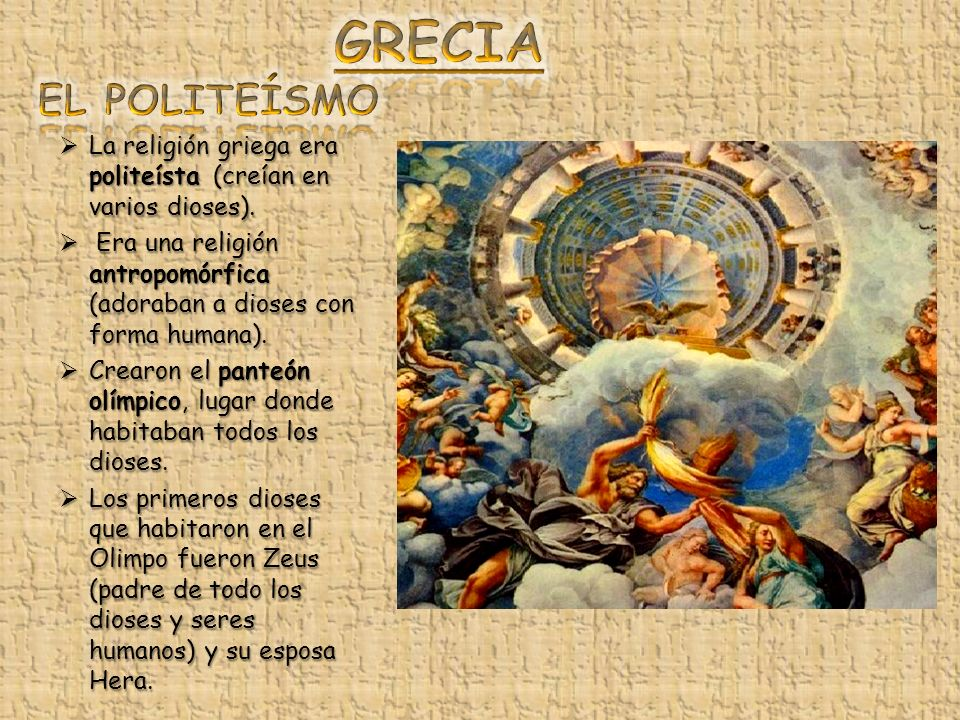 GRECIA EL POLITEÍSMO. La religión griega era politeísta (creían en varios dioses).
