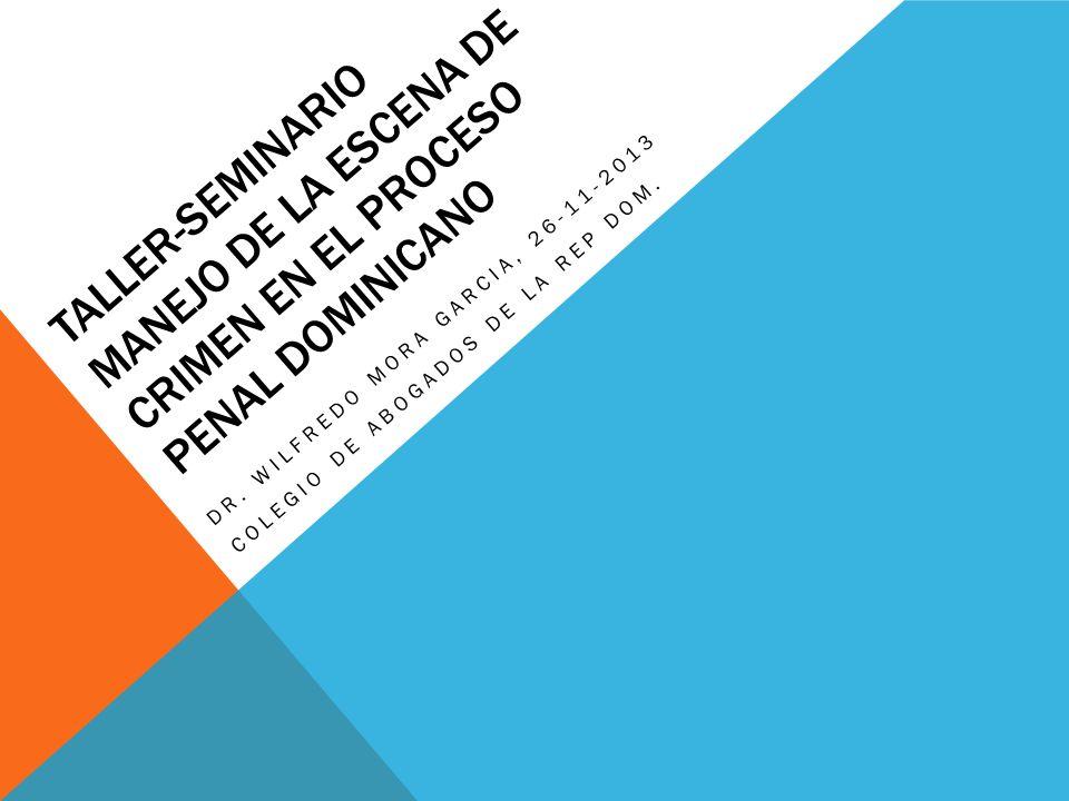 TALLER-SEMINARIO MANEJO DE LA ESCENA DE CRIMEN EN EL PROCESO PENAL DOMINICANO