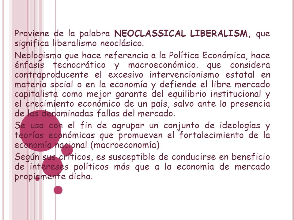 Proviene de la palabra NEOCLASSICAL LIBERALISM, que significa liberalismo neoclásico.