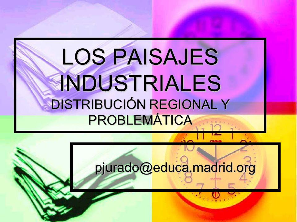 LOS PAISAJES INDUSTRIALES DISTRIBUCIÓN REGIONAL Y PROBLEMÁTICA