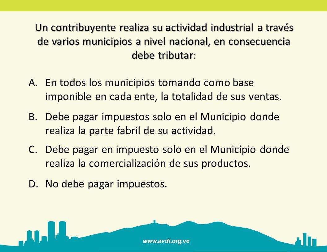 Un contribuyente realiza su actividad industrial a través de varios municipios a nivel nacional, en consecuencia debe tributar: