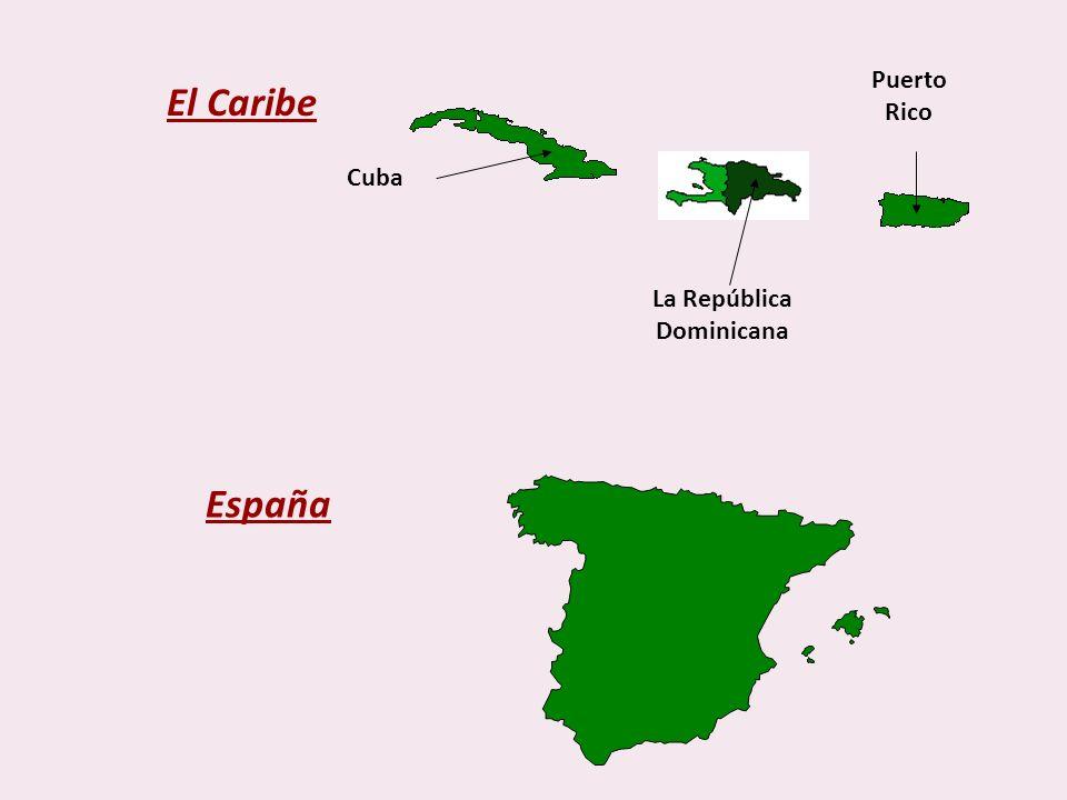 Puerto Rico El Caribe Cuba La República Dominicana España