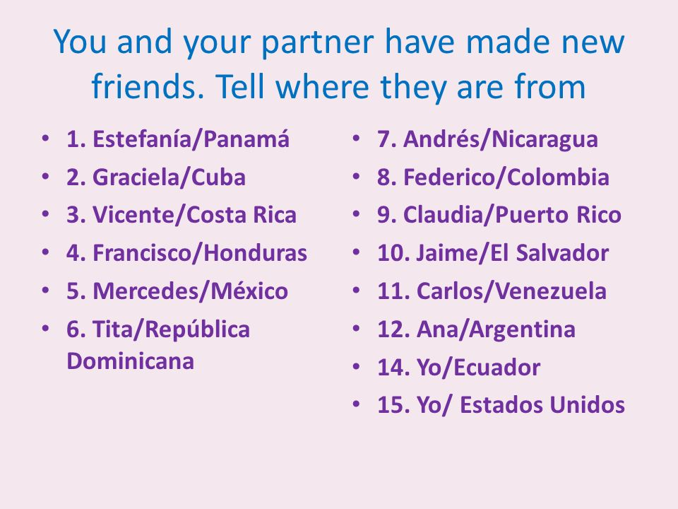 You and your partner have made new friends. Tell where they are from