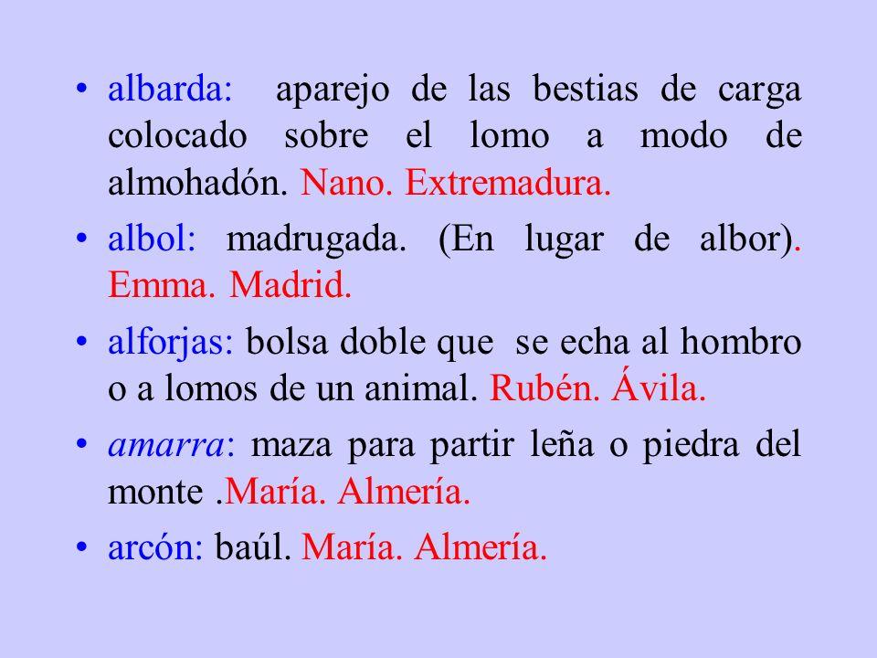 albarda: aparejo de las bestias de carga colocado sobre el lomo a modo de almohadón. Nano. Extremadura.
