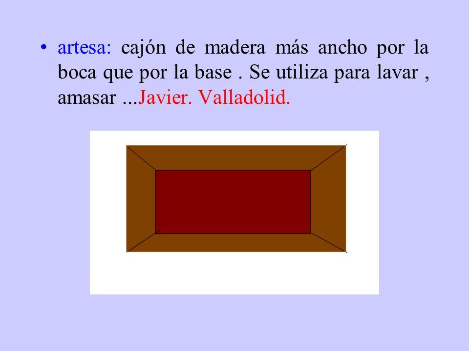 artesa: cajón de madera más ancho por la boca que por la base