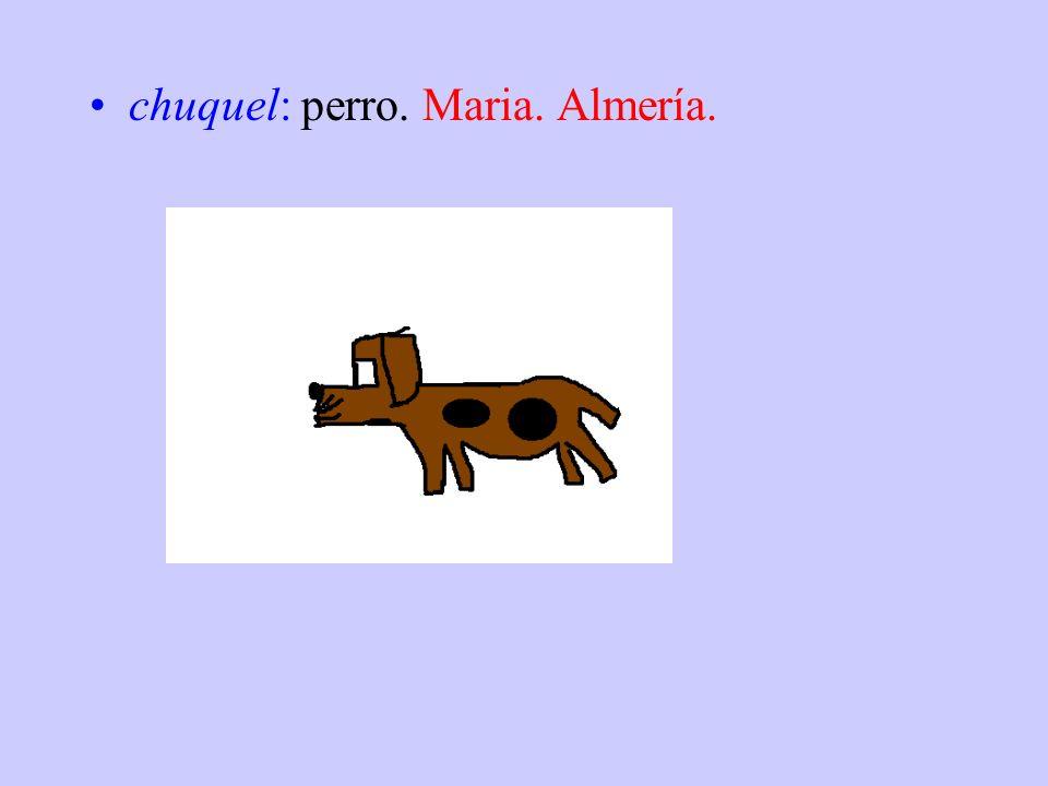 chuquel: perro. Maria. Almería.