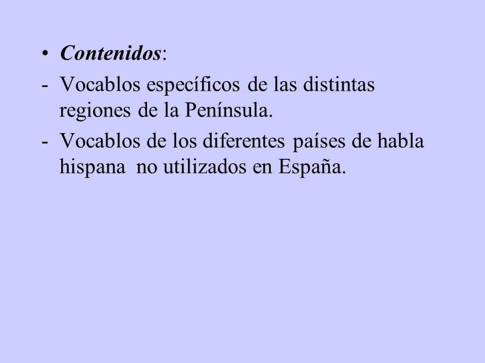 Contenidos: - Vocablos específicos de las distintas regiones de la Península.